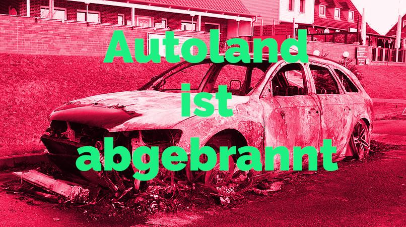 Autoland Abgebrannt